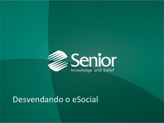 Diretoria de Marketing e Produto, 2013 Desvendando o eSocial Desvendando o eSocial
