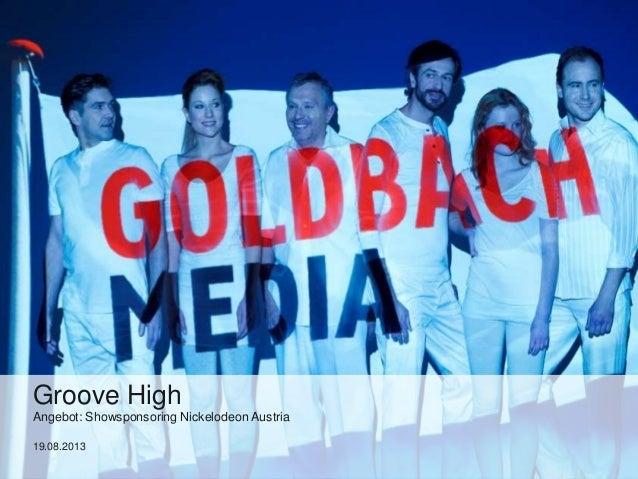 Groove High Angebot: Showsponsoring Nickelodeon Austria 19.08.2013