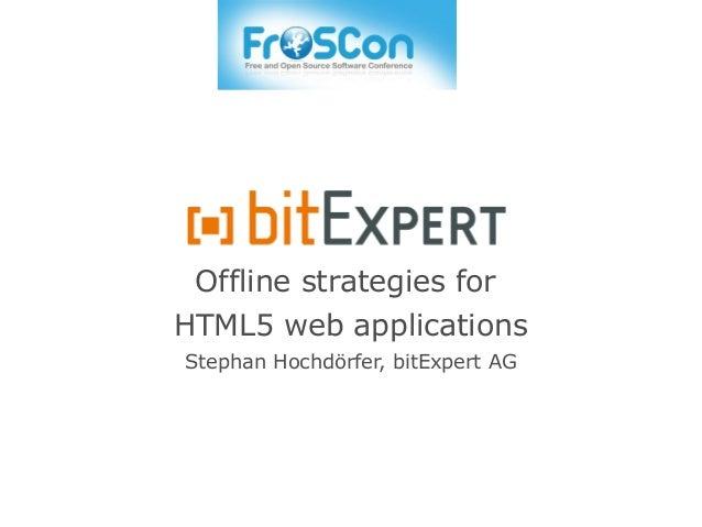 Offline strategies for HTML5 web applications Stephan Hochdörfer, bitExpert AG