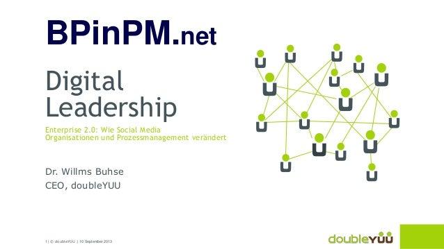 1 | © doubleYUU | 10 September 2013 Digital Leadership Enterprise 2.0: Wie Social Media Organisationen und Prozessmanageme...