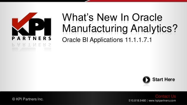 Contact Us 510.818.9480 | www.kpipartners.com© KPI Partners Inc. Start Here What's New In Oracle Manufacturing Analytics? ...