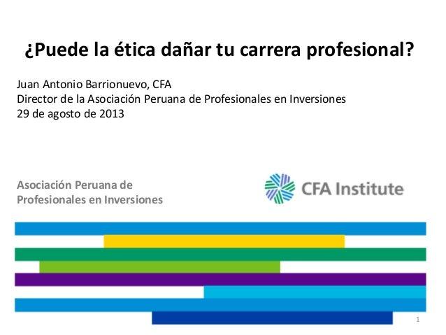 Asociación Peruana de Profesionales en Inversiones Asociación Peruana de Profesionales en Inversiones ¿Puede la ética daña...