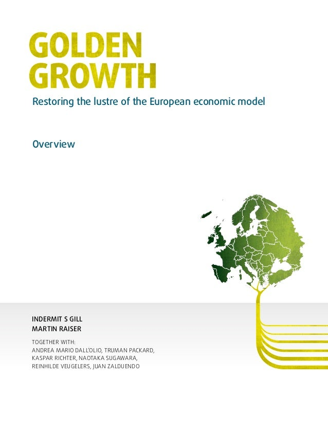 Restoring the lustre of the European economic model  Overview  INDERMIT S GILL MARTIN RAISER TOGETHER WITH: ANDREA MARI...