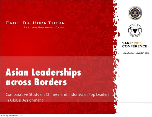 Prof. Dr. Hora Tjitra Zhejiang University, China Asian Leaderships across Borders Comparative Study on Chinese and Indones...