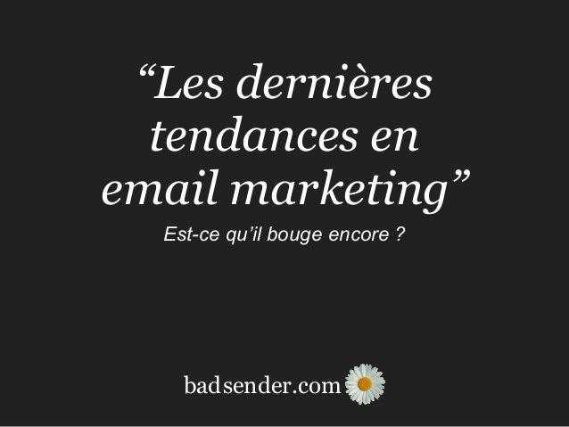 """sender.combad """"Les dernières tendances en email marketing"""" Est-ce qu'il bouge encore ?"""