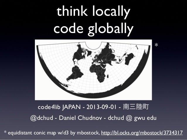 think locally code globally code4lib JAPAN - 2013-09-01 - 南三陸町 @dchud - Daniel Chudnov - dchud @ gwu edu * equidistant con...