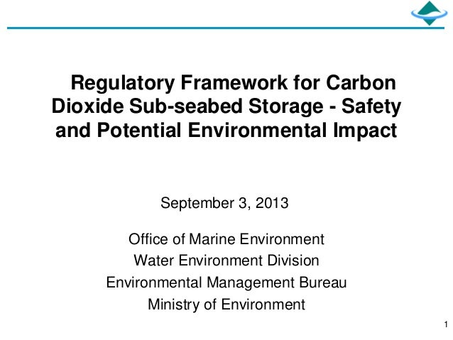 1 Regulatory Framework for Carbon Dioxide Sub-seabed Storage - Safety and Potential Environmental Impact Office of Marine ...