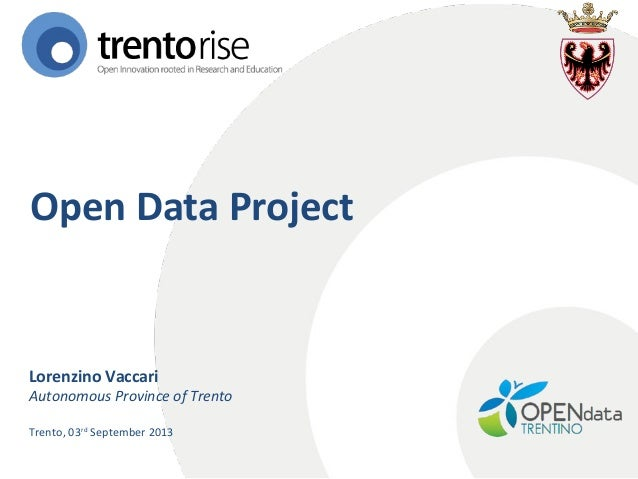 Open Data Project  Lorenzino Vaccari  Autonomous Province of Trento Trento, 03rd September 2013