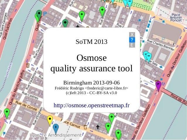 SoTM 2013 Osmose quality assurance tool Birmingham 2013-09-06 Frédéric Rodrigo <frederic@carte-libre.fr> (c)left 2013 - CC...