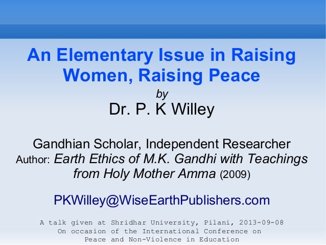 An Elementary Issue in Raising Women, Raising Peace by Dr. P. K Willey Gandhian Scholar, Independent Researcher Author: Ea...