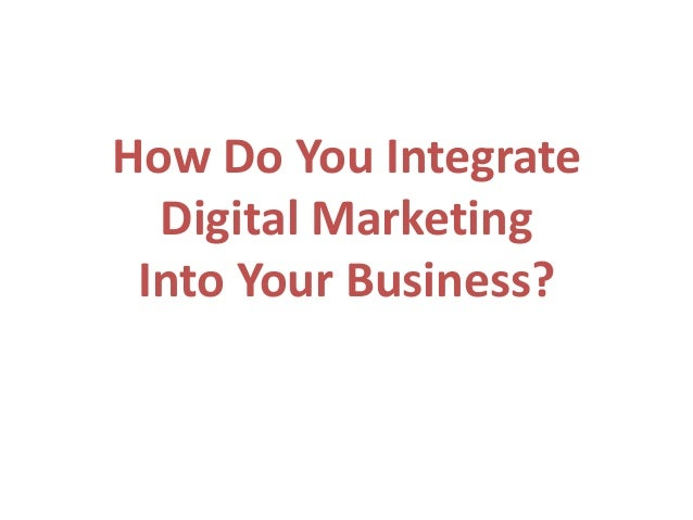 How Do You Integrate Digital Marketing Into Your Business?