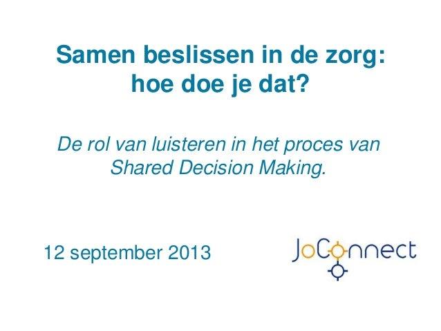 Samen beslissen in de zorg: hoe doe je dat? De rol van luisteren in het proces van Shared Decision Making.  12 september 2...