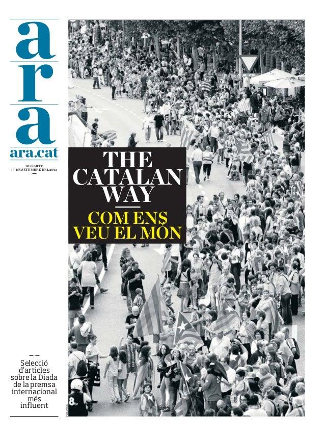 DISSABTE 14 DE SETEMBRE DEL 2013 Selecció d'articles sobre la Diada de la premsa internacional més influent COM ENS VEU EL...