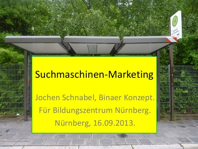 Suchmaschinen-Marketing Jochen Schnabel, Binaer Konzept. Für Bildungszentrum Nürnberg. Nürnberg, 16.09.2013.