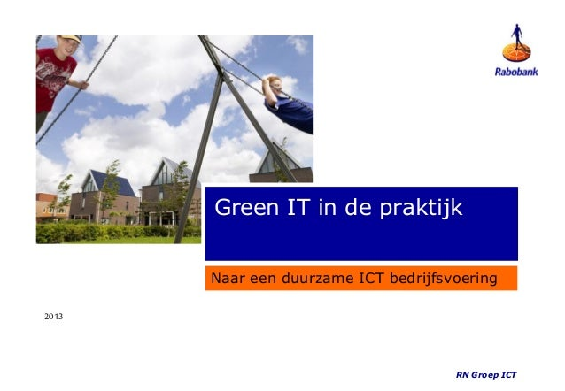2013 RN Groep ICT Green IT in de praktijk Naar een duurzame ICT bedrijfsvoering
