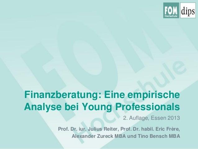 Finanzberatung: Eine empirische Analyse bei Young Professionals 2. Auflage, Essen 2013 Prof. Dr. iur. Julius Reiter, Prof....