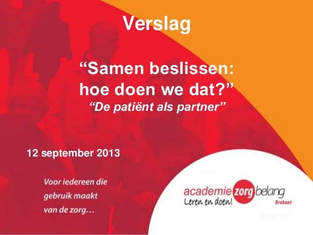 """Verslag """"Samen beslissen: hoe doen we dat?"""" """"De patiënt als partner"""" 12 september 2013"""