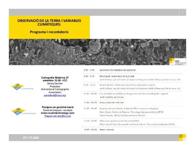 1 OBSERVACIÓDELATERRAIVARIABLES CLIMÀTIQUES: Programa irecordatoris Cartografia Moderna 27 setembre 10:00 - ICC Geo...