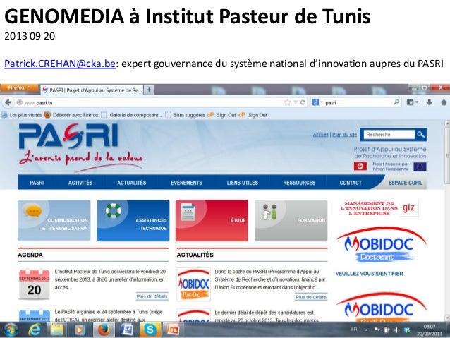 GENOMEDIA à Institut Pasteur de Tunis 2013 09 20 Patrick.CREHAN@cka.be: expert gouvernance du système national d'innovatio...