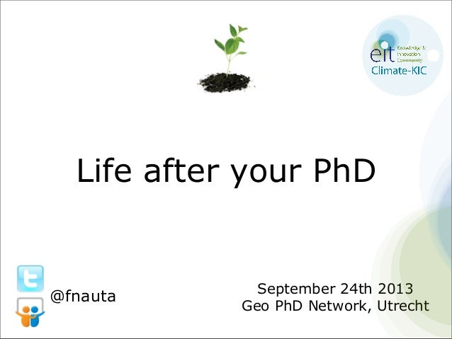 Life after your PhD September 24th 2013 Geo PhD Network, Utrecht @fnauta