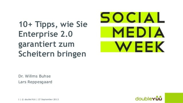 1   © doubleYUU   27 September 2013 10+ Tipps, wie Sie Enterprise 2.0 garantiert zum Scheitern bringen Dr. Willms Buhse La...