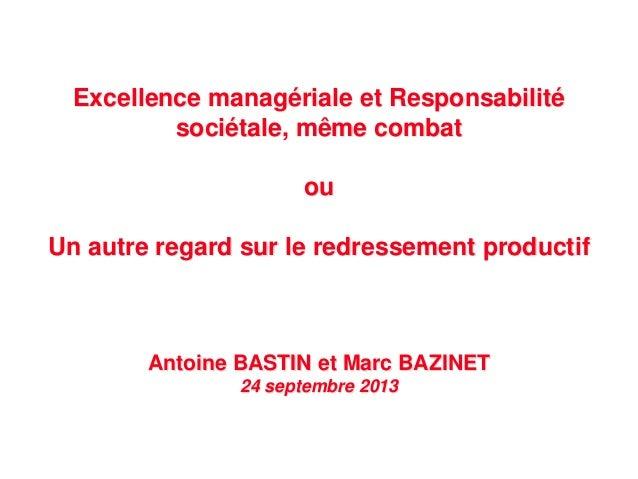 Excellence managériale et Responsabilité sociétale, même combat ou Un autre regard sur le redressement productif Antoine B...