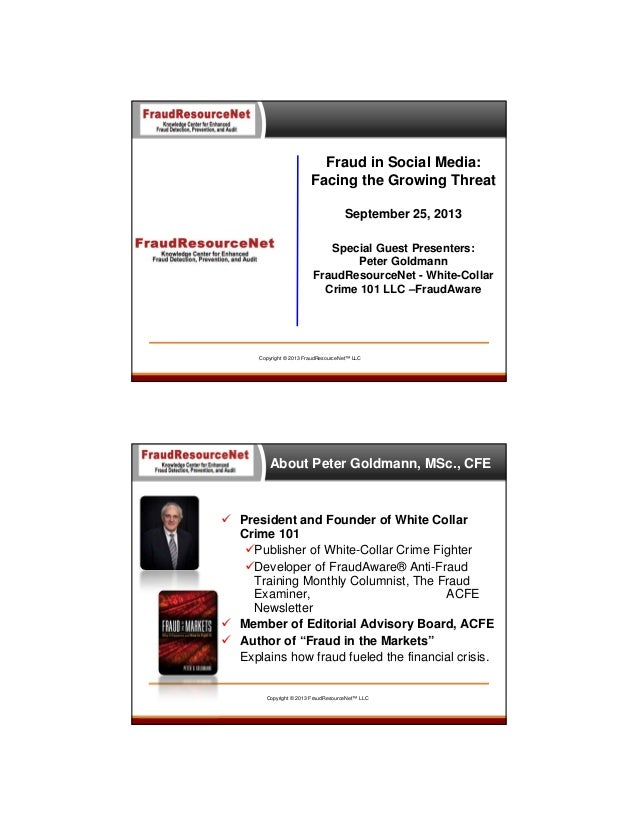 Fraud in Social Media: Facing the Growing Threat September 25, 2013 Special Guest Presenters: Peter Goldmann FraudResource...
