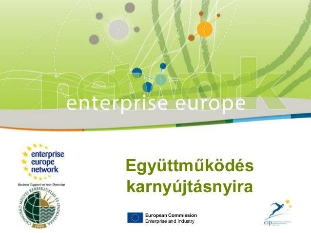 European Commission Enterprise and Industry Együttműködés karnyújtásnyira