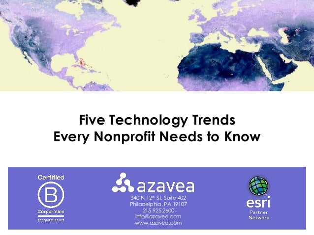 340 N 12th St, Suite 402 Philadelphia, PA 19107 215.925.2600 info@azavea.com www.azavea.com Five Technology Trends Every N...