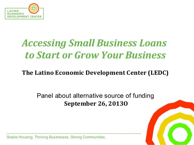 Stable Housing. Thriving Businesses. Strong Communities.   Accessing Small Business Loans to Start or Grow Your Business T...