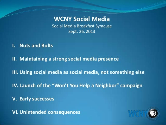 WCNY Social Media Social Media Breakfast Syracuse Sept. 26, 2013 I. Nuts and Bolts II. Maintaining a strong social media p...