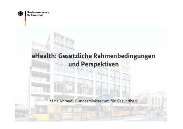 eHealth: Gesetzliche Rahmenbedingungen und Perspektiven  Mina Ahmadi, Bundesministerium für Gesundheit