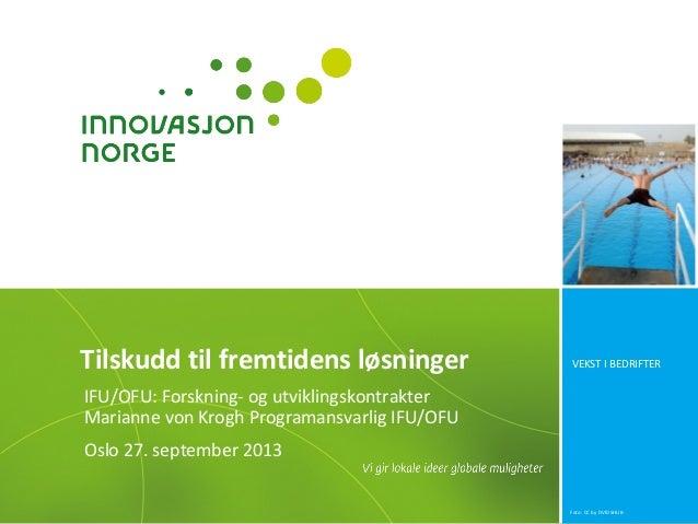 VEKST I BEDRIFTER IFU/OFU: Forskning- og utviklingskontrakter Marianne von Krogh Programansvarlig IFU/OFU Oslo 27. septemb...