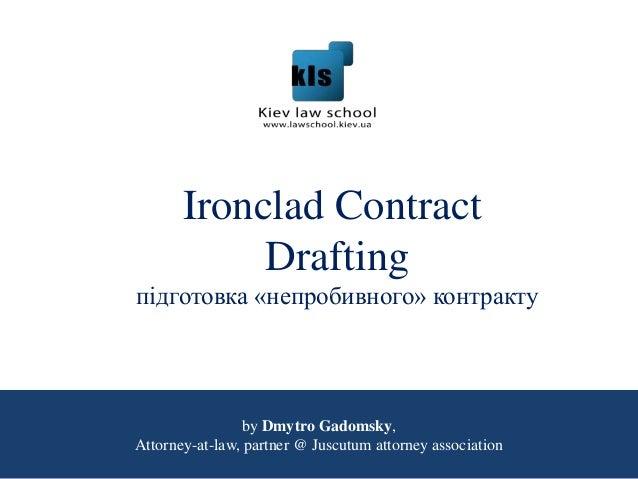 Ironclad Contract Drafting підготовка «непробивного» контракту by Dmytro Gadomsky, Attorney-at-law, partner @ Juscutum att...