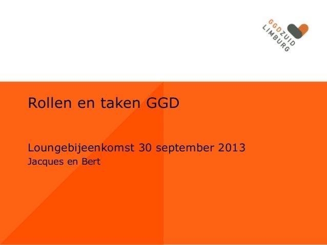 Rollen en taken GGD Loungebijeenkomst 30 september 2013 Jacques en Bert