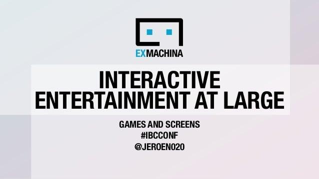 Jeroen Elfferich (Ex Machina) @ Games and Screens, IBC