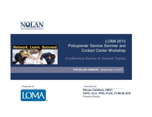 LOMA 2013 Policyowner Service Seminar and Contact Center Workshop Conference Survey & Current Topics THE NOLAN COMPANY  Pr...