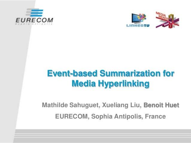Event-based Summarization for Media Hyperlinking Mathilde Sahuguet, Xueliang Liu, Benoit Huet EURECOM, Sophia Antipolis, F...