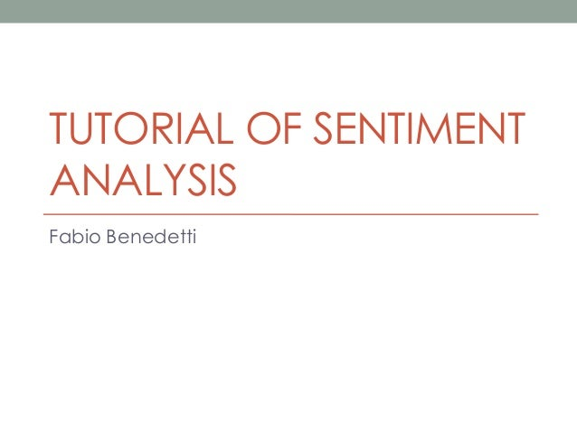 TUTORIAL OF SENTIMENT ANALYSIS Fabio Benedetti