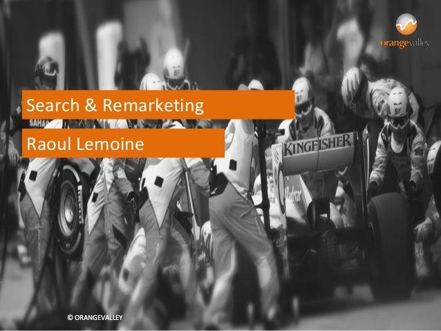 Search & Remarketing: alle mogelijkheden & pro level tips (Raoul Lemoine - OrangeValley, Search Congres 2013) #search13