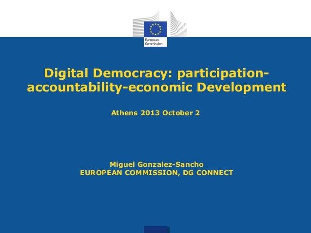 Digital Democracy: participation- accountability-economic Development Athens 2013 October 2 Miguel Gonzalez-Sancho EUROPEA...