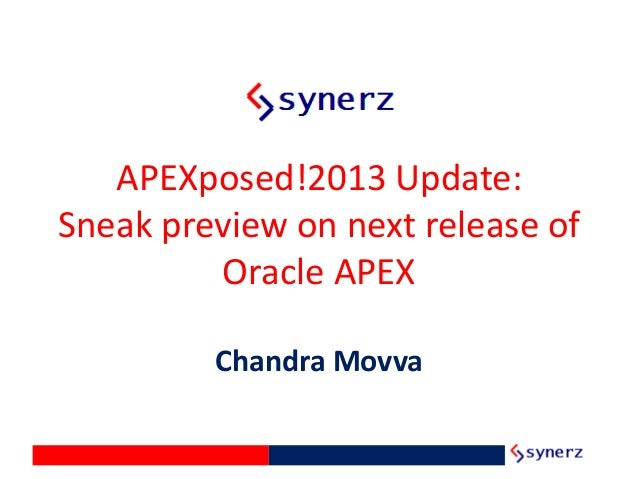 APEXposed!2013 Update: Sneak preview on next release of Oracle APEX Chandra Movva
