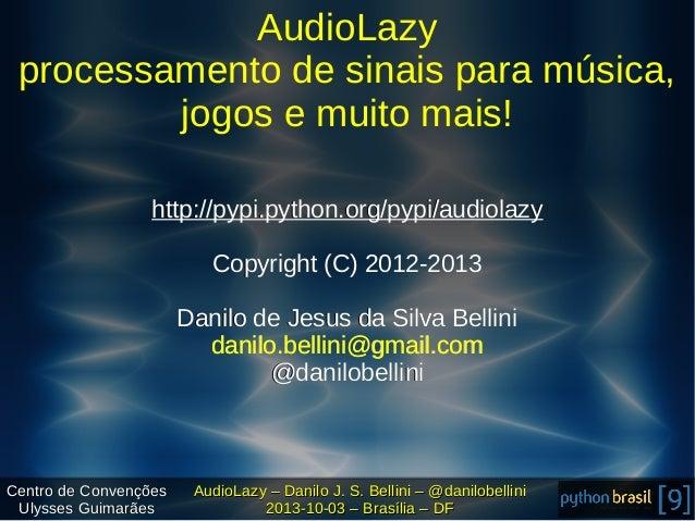 AudioLazy processamento de sinais para música, jogos e muito mais! http://pypi.python.org/pypi/audiolazy Copyright (C) 201...