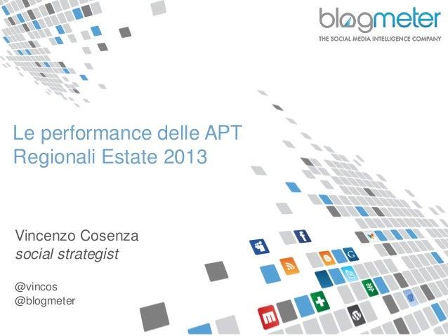 Le performance delle APT Regionali Estate 2013 Vincenzo Cosenza social strategist @vincos @blogmeter