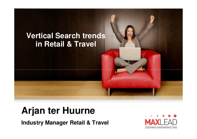 Vertical Search trends in Retail & Travel Arjan ter Huurne Industry Manager Retail & Travel