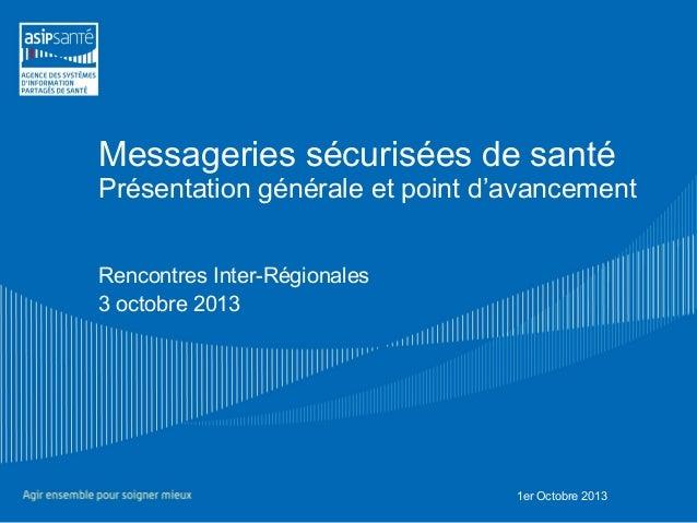 Messageries sécurisées de santé Présentation générale et point d'avancement Rencontres Inter-Régionales 3 octobre 2013 1er...
