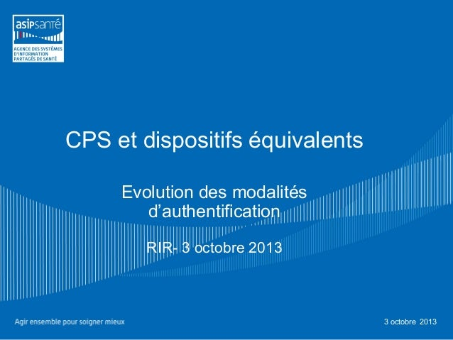 CPS et dispositifs équivalents Evolution des modalités d'authentification RIR- 3 octobre 2013 3 octobre 2013