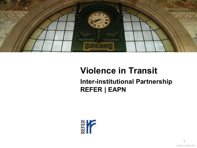 Violence in Transit Inter-institutional Partnership REFER | EAPN  1 Rome, 4 th october 2013