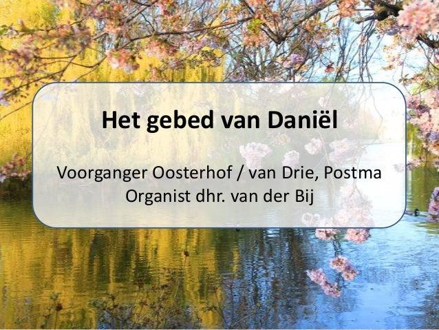 Het gebed van Daniël Voorganger Oosterhof / van Drie, Postma Organist dhr. van der Bij