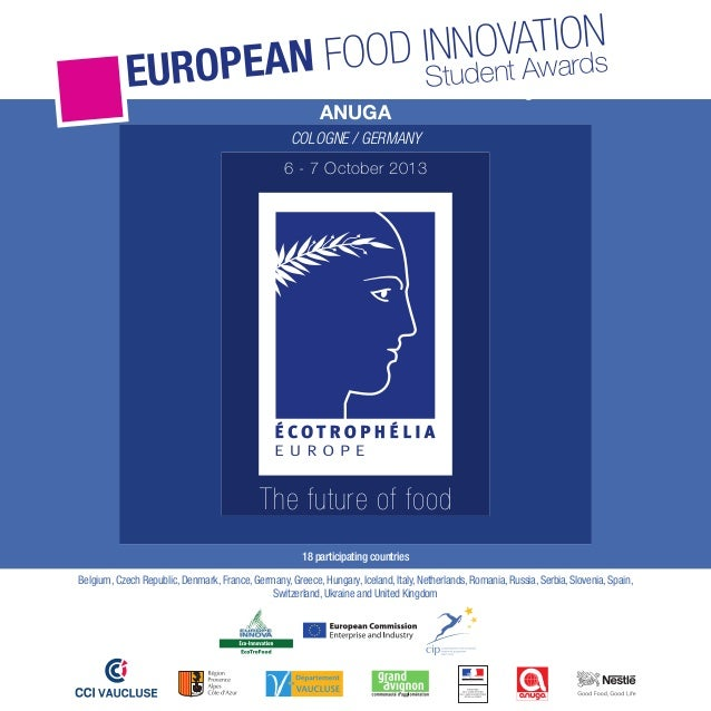 The future of food ANUGA COLOGNE / GERMANY 6 - 7 October 2013 Student Awards 5th editionEUROPEAN FOOD INNOVATION 18 partic...